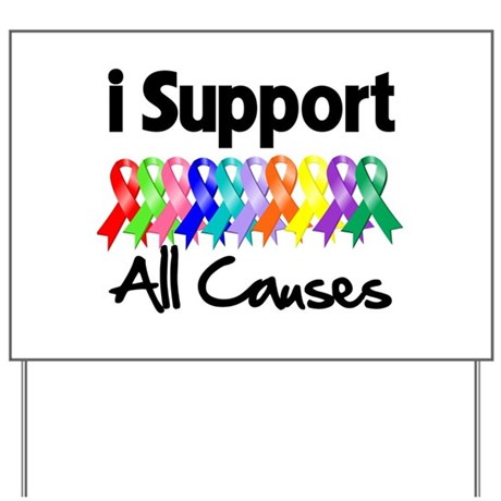 I Support All Causes Yard Sign