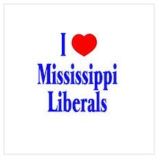 I Love Mississippi Liberals Poster