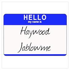 Haywood Jablowme name tag Poster