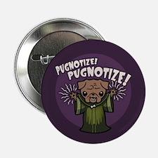 """Pugnotize! PUGNOTIZE! 2.25"""" Button"""