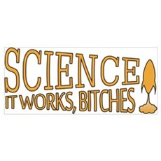 Science. It works, bitches! Poster