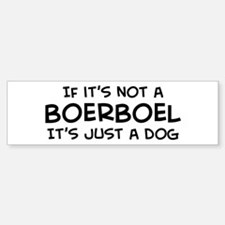 If it's not a Boerboel Bumper Bumper Bumper Sticker