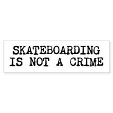 Skateboarding is not a Crime Bumper Bumper Sticker