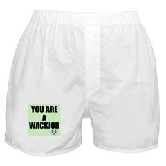 YOU ARE A WACKJOB Boxer Shorts