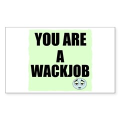 YOU ARE A WACKJOB Rectangle Decal