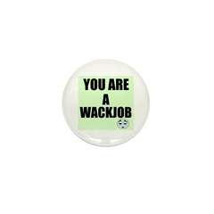 YOU ARE A WACKJOB Mini Button (10 pack)