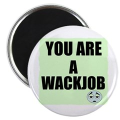 "YOU ARE A WACKJOB 2.25"" Magnet (100 pack)"