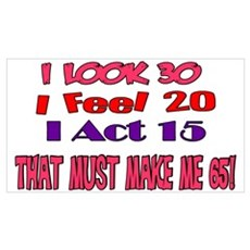 I Look 30, That Must Make Me 65! Poster