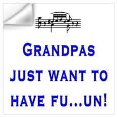 Grandpas just want to have fu Wall Decal