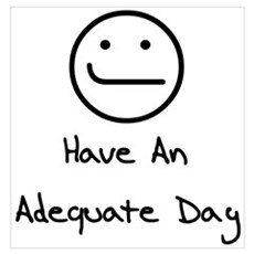 Have An Adequate Day Poster
