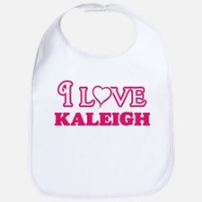 I Love Kaleigh Baby Bib