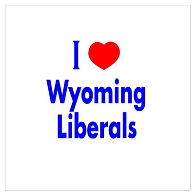 I Love Wyoming Liberals Poster