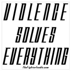 Violence Solves Everything Poster