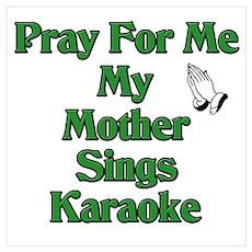 Pray for me my mother sings karaoke. Small Framed Poster