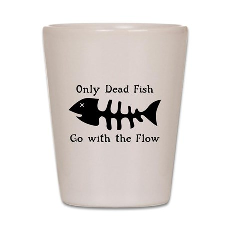 Only Dead Fish Shot Glass
