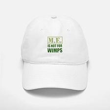 ME is not for wimps Baseball Baseball Cap