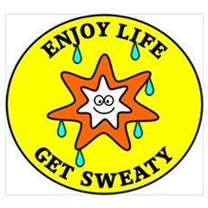 Enjoy Life Get Sweaty Poster