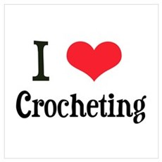 I Love Crocheting Poster