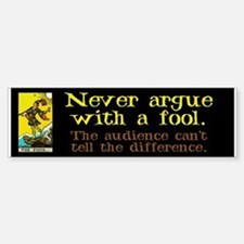 Never Argue With a Fool Bumper Bumper Sticker