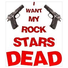 I Want My Rock Stars DEAD! Poster