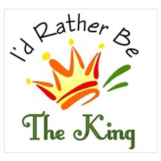 I'd Rather Be The King Poster