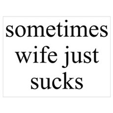 Sometimes Wife Just Sucks Poster