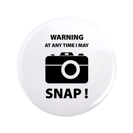 "I May Snap 3.5"" Button"