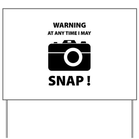 I May Snap Yard Sign