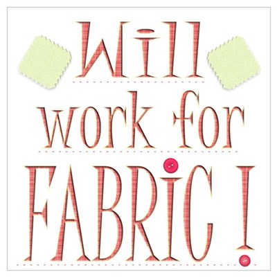 Will Work For Fabric Poster