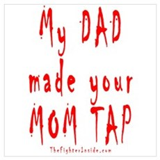 My DAD made your MOM TAP Poster
