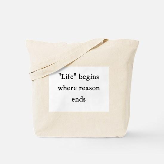 Life begins where reason ends Tote Bag