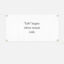 Life begins where reason ends Banner