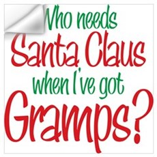 Who Needs Santa I've Got Gramps Wall Decal