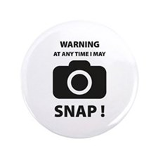 """I May Snap 3.5"""" Button"""