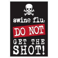 Swine Flu - Do Not Get the Sh