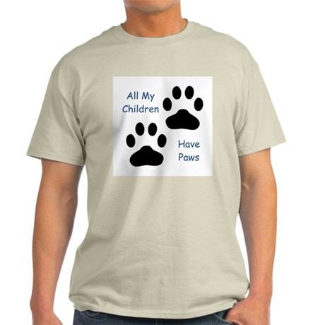 All My Children Have Paws 1 Light T-Shirt