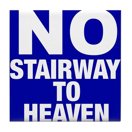 No Stairway To Heaven Tile Coaster