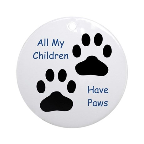 All My Children Have Paws 1 Ornament (Round)