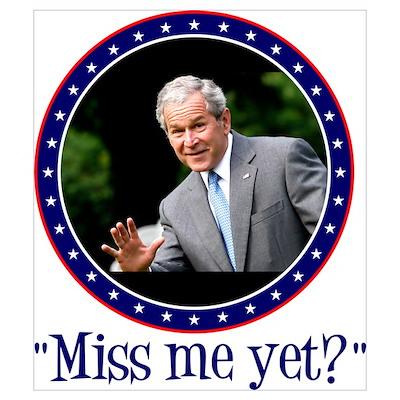 George W. Bush, Miss me, yet? Poster