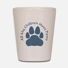 All My Children Have Paws 2 Shot Glass