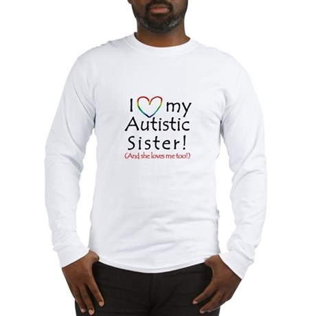 I love my Autistic Sister! - Long Sleeve T-Shirt