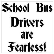 Fearless...School Bus Drivers Poster