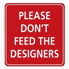 Don't Feed The Designers Poster