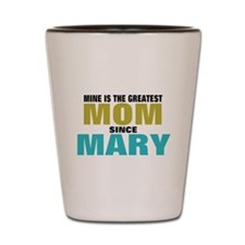 Best mom since Mary Shot Glass