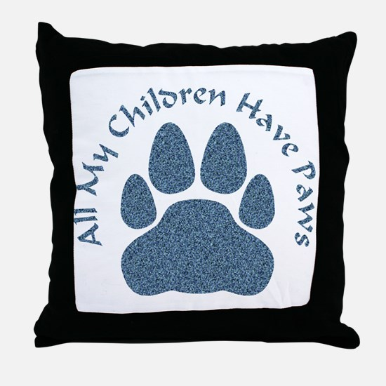 All My Children Have Paws 2 Throw Pillow