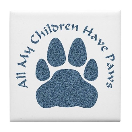 All My Children Have Paws 2 Tile Coaster