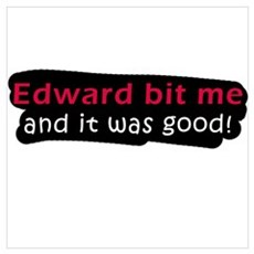 Edward bit me and it was good Poster