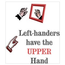 Left-handers have the Upper hand Poster