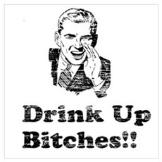 Vintage Drink Up Bitches Poster