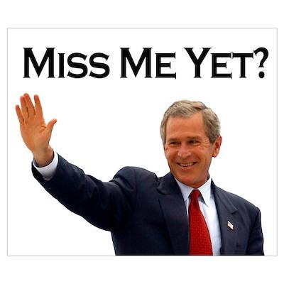 George W Bush Miss Me Yet? Poster